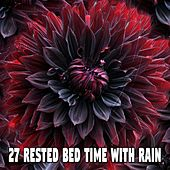 27 Rested Bed Time with Rain by Rain Sounds and White Noise