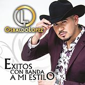 Exitos Con Banda a Mi Estilo de Osbaldo Lopez