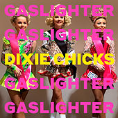 Gaslighter de Dixie Chicks
