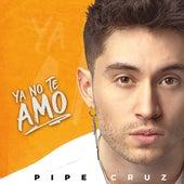 Ya No Te Amo de Pipe Cruz