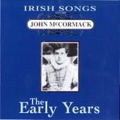 Irish Songs, The Early Years by John McCormack