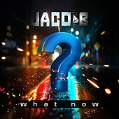 What Now by Jacob