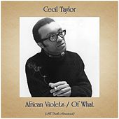 African Violets / Of What (All Tracks Remastered) by Cecil Taylor