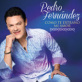 Como Te Extraño Mi Amor de Pedro Fernandez