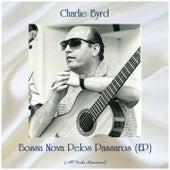 Bossa Nova Pelos Passaros (EP) (All Tracks Remastered) by Charlie Byrd