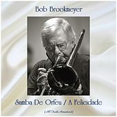 Samba De Orfeu / A Felicidade (All Tracks Remastered) by Bob Brookmeyer