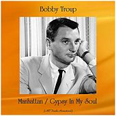 Manhattan / Gypsy In My Soul (All Tracks Remastered) by Bobby Troup