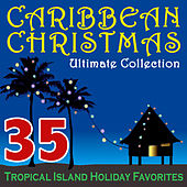Caribbean Christmas Ultimate Collection – 35 Tropical Island Holiday Favorites by Various Artists
