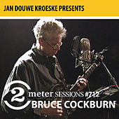 Jan Douwe Kroeske presents: 2 Meter Sessions #712 - Bruce Cockburn by Bruce Cockburn
