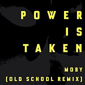 Power Is Taken (Moby's Old School Remix) de Moby