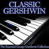 Classic Gershwin - The Essential George Gershwin Collection by Various Artists