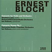 Ernest Bloch: Concerto For Violin And Orchestra / Concerto Grosso No. 1 by Various Artists