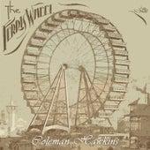 The Ferris Wheel by Coleman Hawkins' 52nd Street All-Stars, Coleman Hawkins And Orchestra, Coleman Hawkins All-Stars, Coleman Hawkins