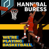 We're Playing Basketball by Hannibal Buress