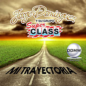 Mi Trayectoria by Jorge Dominguez y su Grupo Super Class