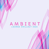 Ambient Lounge Chillout 2020 by Ibiza Lounge Club