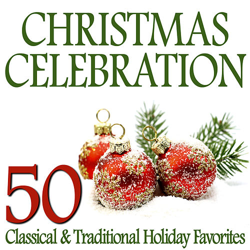 Christmas Celebration – 50 Classical & Traditional Holiday Favorites by Various Artists