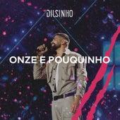 Onze e Pouquinho (Ao Vivo) de Dilsinho