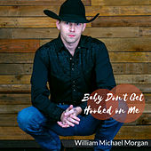 Baby Don't Get Hooked on Me by William Michael Morgan
