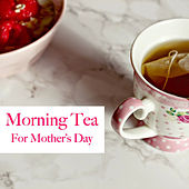 Morning Tea For Mother's Day by Various Artists