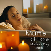 Mum's Chill Out Mother's Day Music by Various Artists