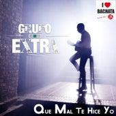 Que Mal Te Hice Yo (Bachata Version) de Grupo Extra