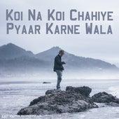 Koi Na Koi Chahiye Pyaar Karne Wala by Maanas Lal