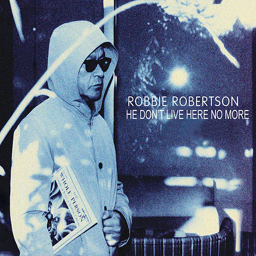 He Don't Live Here No More by Robbie Robertson