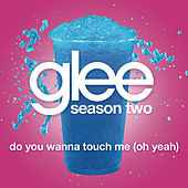 Do You Wanna Touch Me (Oh Yeah) (Glee Cast Version featuring Gwyneth Paltrow) by Glee Cast