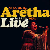 Oh Me, Oh My: Aretha Live In Philly 1972 de Aretha Franklin