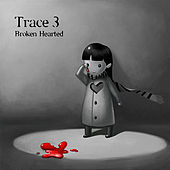 Broken Hearted... von Trace
