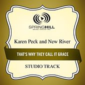 That's Why They Call It Grace (Studio Track) by Karen Peck & New River