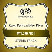 My Lord And I (Studio Track) by Karen Peck & New River