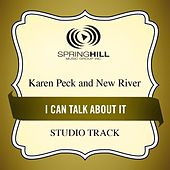 I Can Talk About It (Studio Track) by Karen Peck & New River