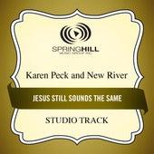 Jesus Still Sounds The Same (Studio Track) by Karen Peck & New River