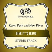 Give It To Jesus (Studio Track) by Karen Peck & New River