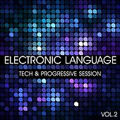 Electronic Language - Tech and Progressive Session, Vol. 2 von Various Artists