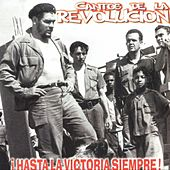 Cantos De La Revolucion !Hasta La Victoria Siempre! by Various Artists