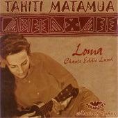 Tahiti Matamua Loma by Loma