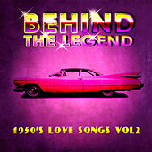 Behind The Legend - 50's Love Songs Vol 2 by Various Artists