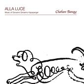 Alla Luce: Music of Giovanni Girolamo Kapsperger by Chatham Baroque