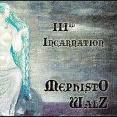IIIrd Incarnation by Mephisto Walz