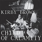 Child Of Calamity de Kirby Brown
