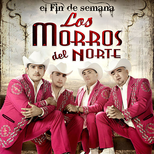 El Fin De Semana by Los Morros Del Norte