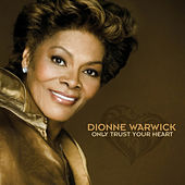 Only Trust Your Heart de Dionne Warwick