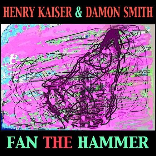 Fan the Hammer by Henry Kaiser