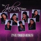 I've Tried Jesus by The Jackson Sisters
