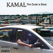 The Dude Is Back by Kamal