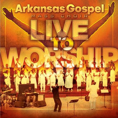 Live To Worship by Arkansas Gospel Mass Choir