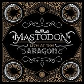 Live At The Aragon von Mastodon
